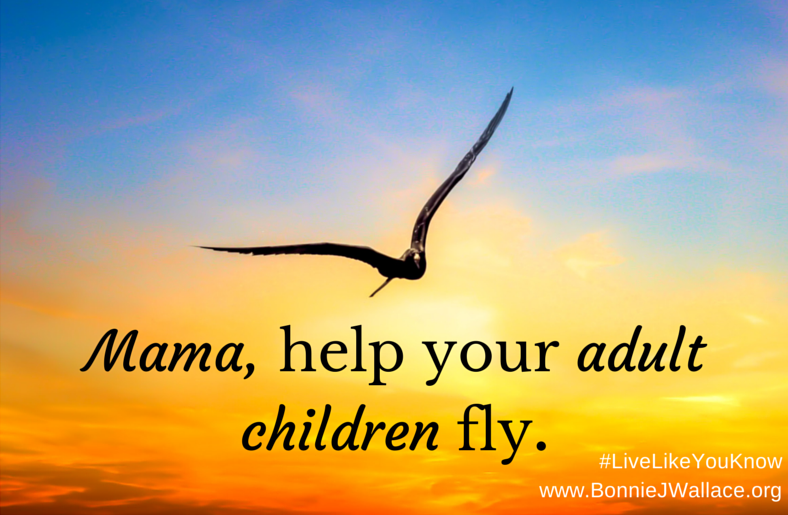 You an help your adult children fly.