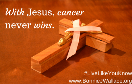 With Jesus, cancer never wins.